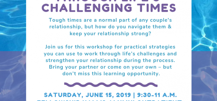 6/15/19: Keeping Relationships Strong through Life's Challenging Times (Couple Relationship Workshop