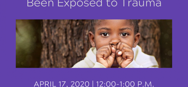 4.17.2020: HRI Relationship Booster on Supporting Children Who Have Been Exposed to Trauma
